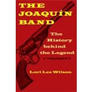 The Joaquin Band: The History Behind the Legend, 9780803234611  