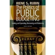 Politics of Public Budgeting: Getting and Spending, Borrowing and Balancing, 6th Edition,9781604264616