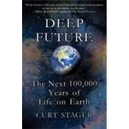 Deep Future : The Next 100,000 Years of Life on Earth,9780312614621