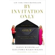 By Invitation Only : How We Built GILT and Changed the Way M..., 9781591844631
