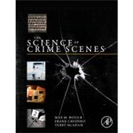 The Science of Crime Scenes,9780123864642