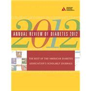 Annual Review of Diabetes 2012 : The Best of the American Diabetes Association's Scholarly Journals,9781580404655