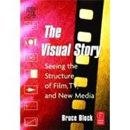 Visual Story : Seeing the Structure of Film, TV and New Media