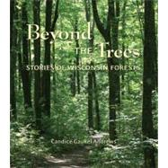 Beyond the Trees : Stories of Wisconsin Forests, 9780870204678  