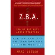 Z. B. A. : The Zen of Business Administration -- How Zen Practice Can Transform Your Work and Your Life,9781577314691