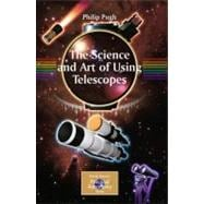 The Science and Art of Using Astronomical Telescopes,9780387764696