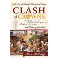 Clash of Crowns : William the Conqueror, Richard Lionheart, ..., 9781442214712