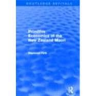 Primitive Economics of the New Zealand Maori (Routledge Revi..., 9780415694735