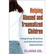 Helping Abused and Traumatized Children : Integrating Directive and Nondirective Approaches,9781609184742