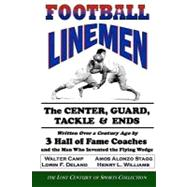Football Linemen: The Center, Guard, Tackle & Ends: Written Over a Century Ago by 3 Hall of Fame Coaches and... by Lost Century of Sports Collection