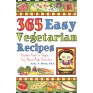 365 Easy Vegetarian Recipes : Meatless Meals So Simple, They..., 9781931294744  