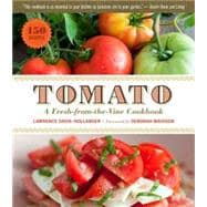 Tomato : A Fresh from the Vine Cookbook, 9781603424783  