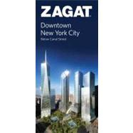 Zagat Downtown New York City: Below Canal Street, 9781604784800