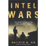 Intel Wars : The Secret History of the Fight Against Terror, 9781608194810