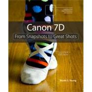 Canon 7D : From Snapshots to Great Shots, 9780321624826  