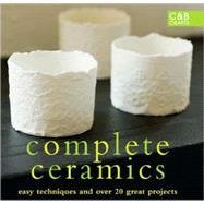 Complete Ceramics : Easy Techniques and over 20 Great Projec..., 9781843404828  