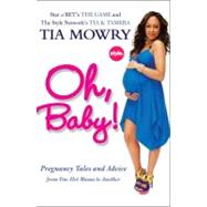 Oh, Baby! : Pregnancy Tales and Advice from One Hot Mama to ..., 9781583334829