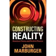 Constructing Reality : Quantum Theory and Particle Physics, 9781107004832