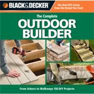 Black & Decker The Complete Outdoor Builder: From Arbors to Walkways, 150 DIY Projects,9781589234833