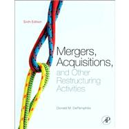 Mergers, Acquisitions, and Other Restructuring Activities : An Integrated Approach to Process, Tools, Cases, and Solutions,9780123854858