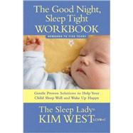 The Good Night, Sleep Tight Workbook: Newborn to Five Years: Gentle Proven Solutions to Help Your Child Sleep Well and Wake Up Happy,9780979824869