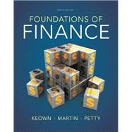 Foundations of Finance : The Logic and Practice of Financial Management,9780132994873
