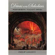Divas and Scholars : Performing Italian Opera, 9780226304878