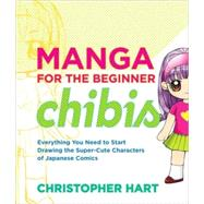 Manga for the Beginner Chibis : Everything You Need to Start..., 9780823014880  