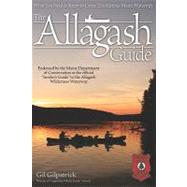 The Allagash Guide: What You Need to Know to Canoe This Famous Maine Waterway,9781565234888