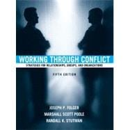 Working Through Conflict:  Strategies for Relationships, Groups, and Organizations,9780205414901