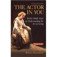 Actor In You Twelve Simple Steps to Understanding the Art of Acting, The,9780205914906