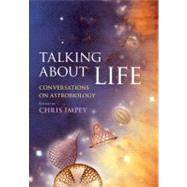 Talking about Life : Conversations on Astrobiology, 9780521514927  
