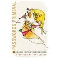 Passwords Primeval : 20 American Poets in their Own Words, 9781934414958