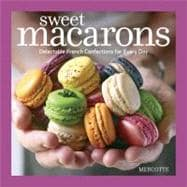 Sweet Macarons : Delectable French Confections for Every Day, 9781600854996