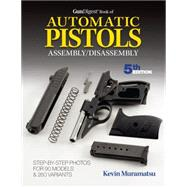 Gun Digest Book of Automatic Pistols Assembly / Disassembly by Muramatsu, Kevin
