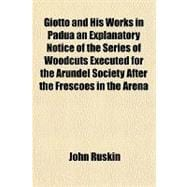 Giotto and His Works in Padua: An Explanatory Notice of the ..., 9781770455016  