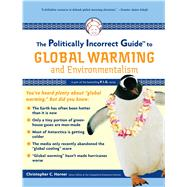 The Politically Incorrect Guide to Global Warming: And Envir..., 9781596985018