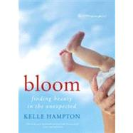 Bloom : Finding Beauty in the Unexpected - A Memoir, 9780062045034