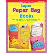 Super Paper Bag Books; Easy How-to's for 10 Interactive Books That Kids Will Love to Make and Read