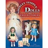 The Complete Guide to Shirley Temple Dolls And Collectibles: Identification & Value Guide,9781574325058