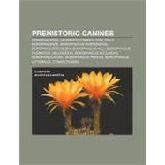 Prehistoric Canines : Dire Wolf, Armbruster's Wolf, Xenocyon..., 9781157265061  
