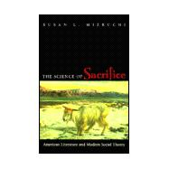 The Science of Sacrifice: American Literature and Modern Social Theory - Mizruchi, Susan L.