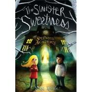 The Sinister Sweetness of Splendid Academy,9781595145086