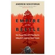 Empire of the Beetle : How Human Folly and a Tiny Bug Are Ki..., 9781553655107  