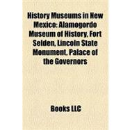 History Museums in New Mexico : Alamogordo Museum of History, Fort Selden, Lincoln State Monument, Palace of... by