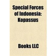 Special Forces of Indonesi : Kopassus, Kopaska, Detachment 88, Brigade Mobil, Alexander Evert Kawilarang, Satgas Atbara, Denjaka, Paspampres,9781156285121