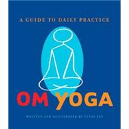 Om Yoga: A Guide To Daily Practice,9780811835138