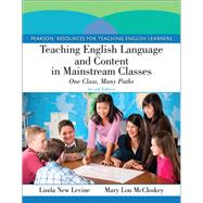 Teaching English Language and Content in Mainstream Classes : One Class, Many Paths,9780132685146