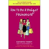 How to Be a Budget Fashionista : The Ultimate Guide to Looki..., 9780812975161