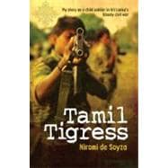 Tamil Tigress : My Story as a Child Soldier in Sri Lanka's Bloody Civil War,9781742375182